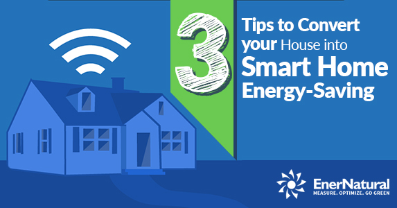 3 Tips to Convert your House into Energy-Saving Smart Home